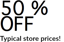 50 % OFF Typical store pricesl