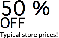 50 % OFF Typical store prices!